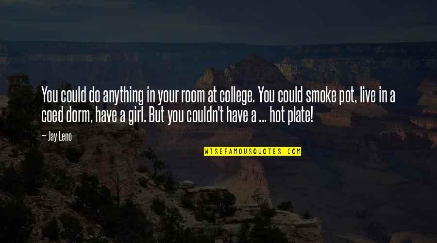 College Education Quotes By Jay Leno: You could do anything in your room at