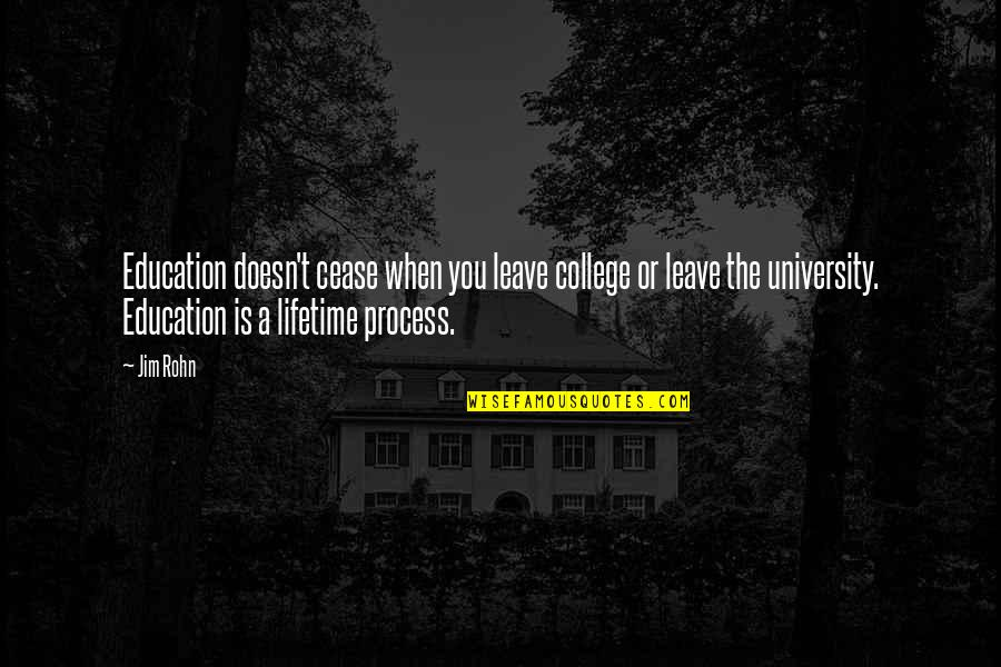 College Education Quotes By Jim Rohn: Education doesn't cease when you leave college or