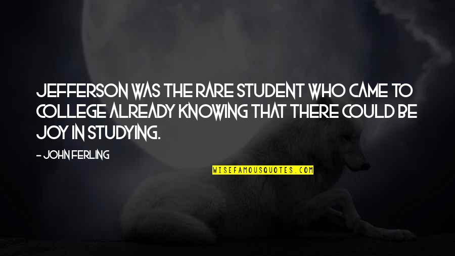 College Education Quotes By John Ferling: Jefferson was the rare student who came to