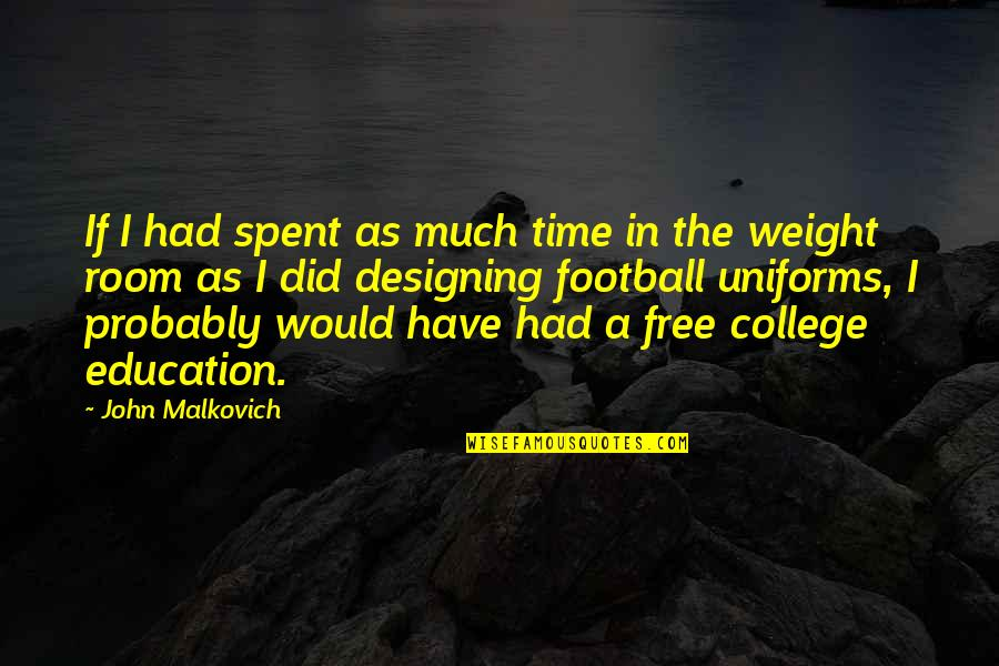 College Education Quotes By John Malkovich: If I had spent as much time in