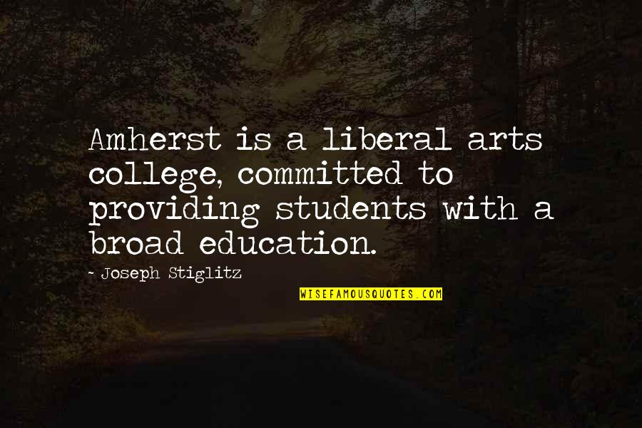 College Education Quotes By Joseph Stiglitz: Amherst is a liberal arts college, committed to