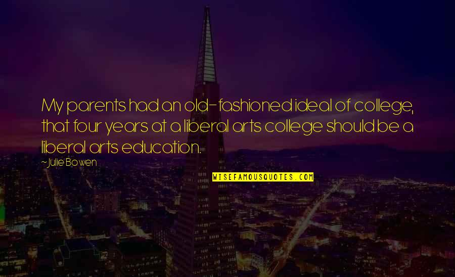 College Education Quotes By Julie Bowen: My parents had an old-fashioned ideal of college,