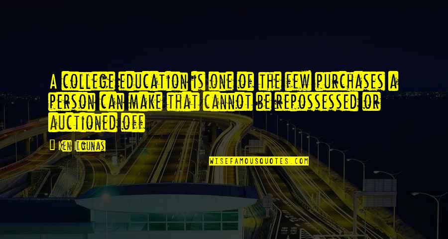 College Education Quotes By Ken Ilgunas: A college education is one of the few