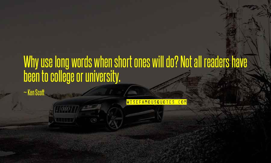 College Education Quotes By Ken Scott: Why use long words when short ones will