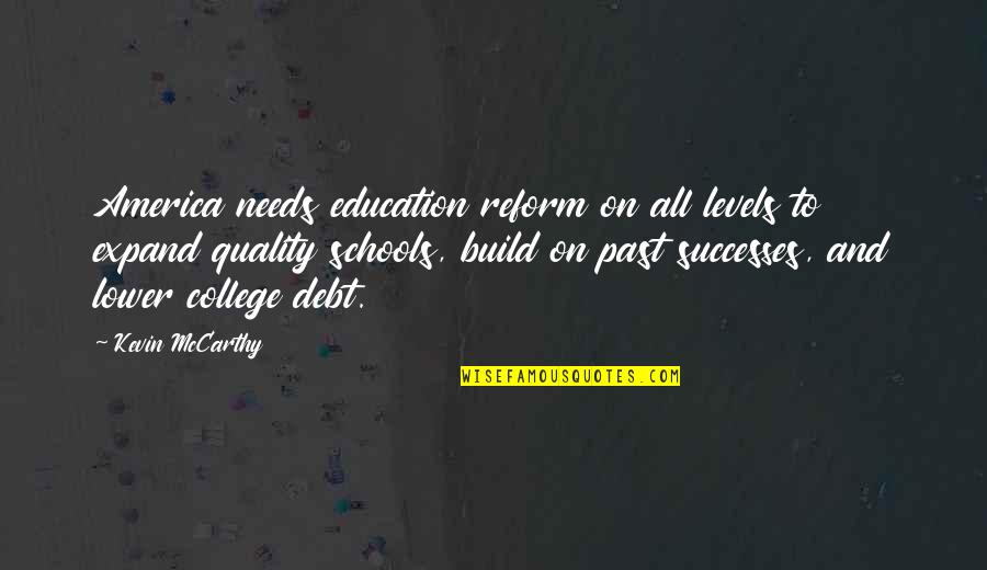 College Education Quotes By Kevin McCarthy: America needs education reform on all levels to