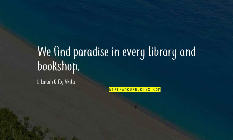 College Education Quotes By Lailah Gifty Akita: We find paradise in every library and bookshop.