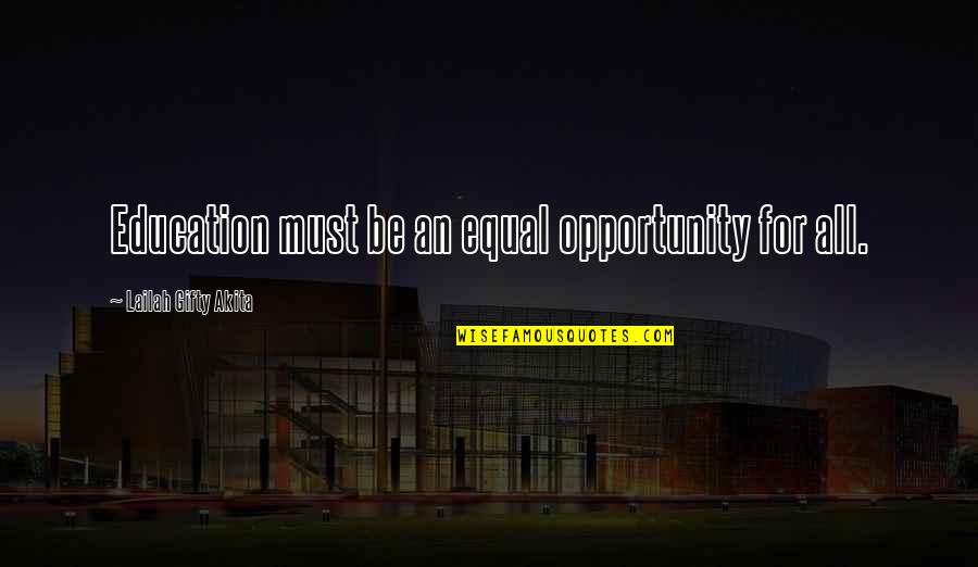 College Education Quotes By Lailah Gifty Akita: Education must be an equal opportunity for all.