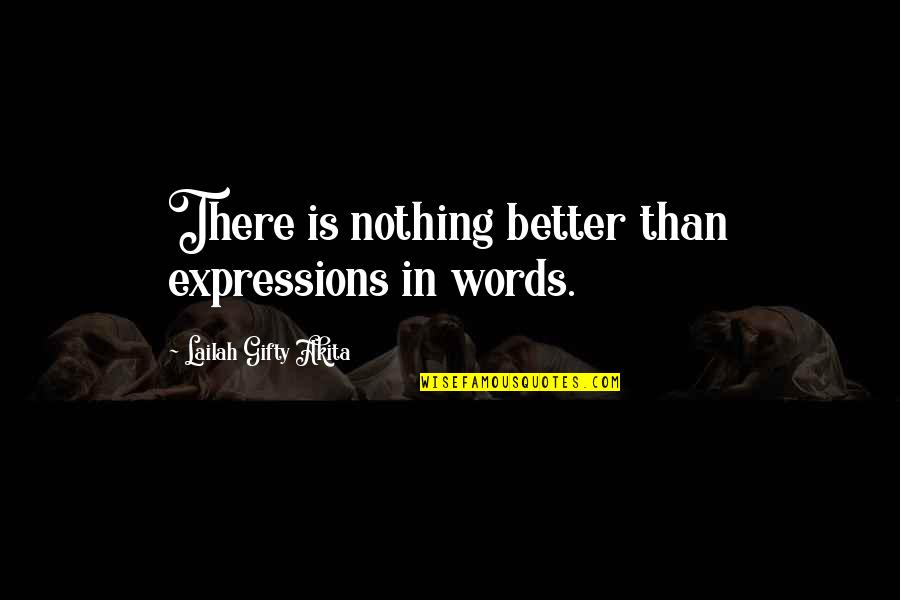 College Education Quotes By Lailah Gifty Akita: There is nothing better than expressions in words.
