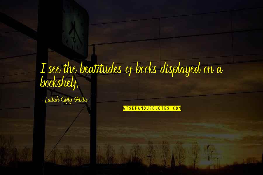 College Education Quotes By Lailah Gifty Akita: I see the beatitudes of books displayed on