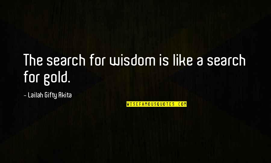 College Education Quotes By Lailah Gifty Akita: The search for wisdom is like a search