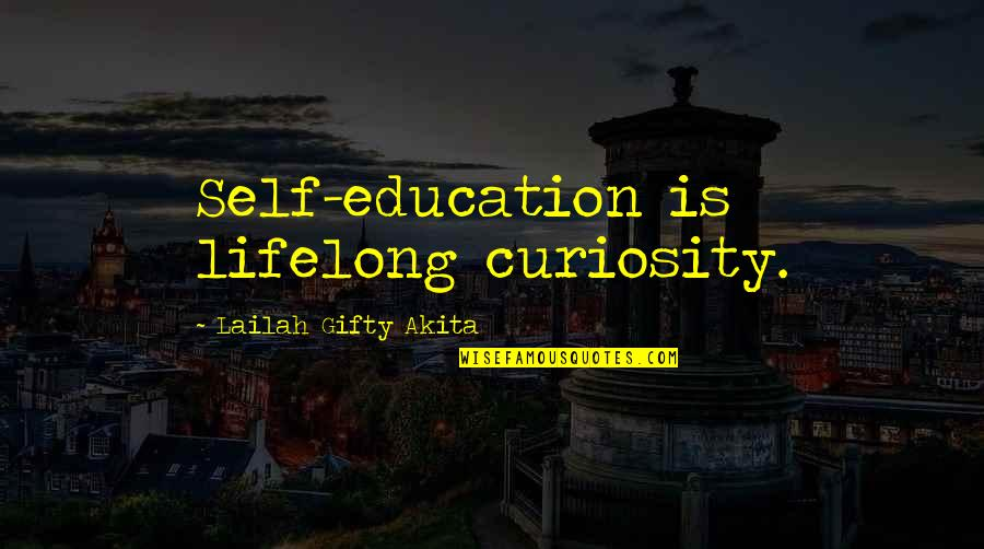 College Education Quotes By Lailah Gifty Akita: Self-education is lifelong curiosity.