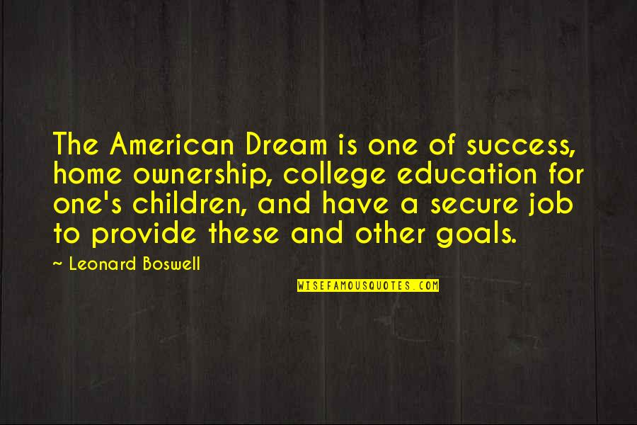 College Education Quotes By Leonard Boswell: The American Dream is one of success, home