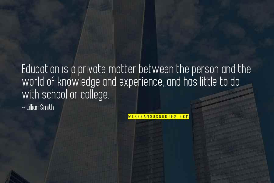 College Education Quotes By Lillian Smith: Education is a private matter between the person