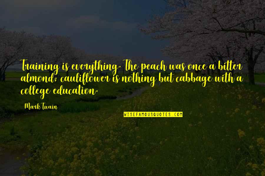 College Education Quotes By Mark Twain: Training is everything. The peach was once a