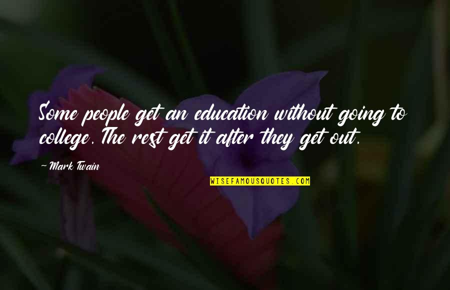 College Education Quotes By Mark Twain: Some people get an education without going to