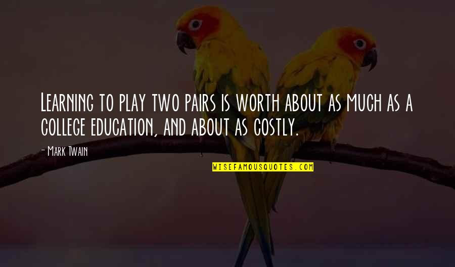 College Education Quotes By Mark Twain: Learning to play two pairs is worth about