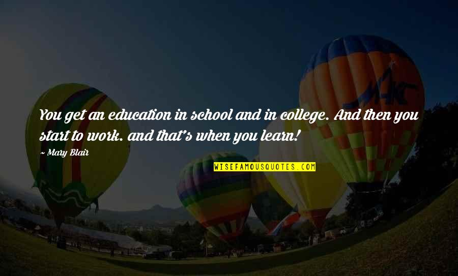 College Education Quotes By Mary Blair: You get an education in school and in