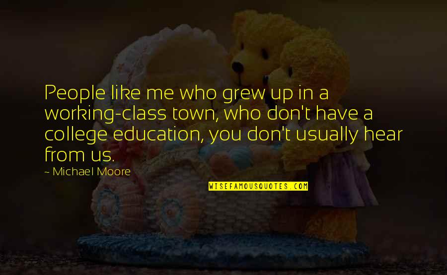 College Education Quotes By Michael Moore: People like me who grew up in a