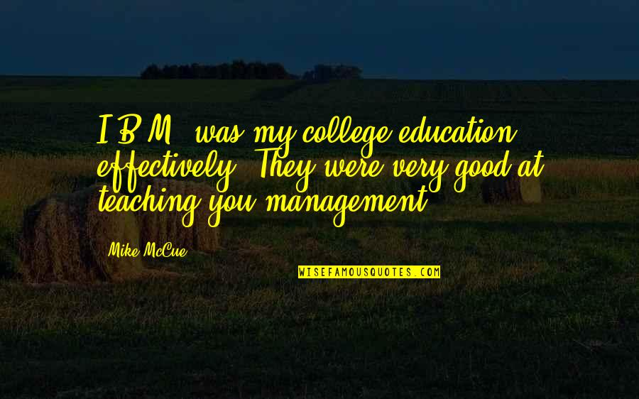 College Education Quotes By Mike McCue: I.B.M. was my college education, effectively. They were