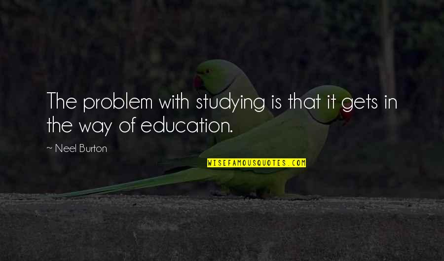 College Education Quotes By Neel Burton: The problem with studying is that it gets