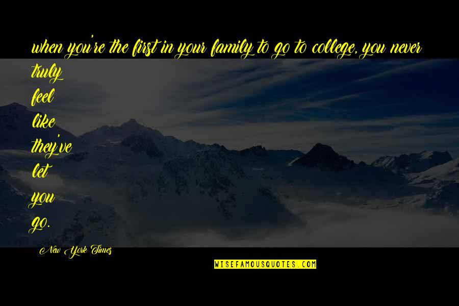 College Education Quotes By New York Times: when you're the first in your family to