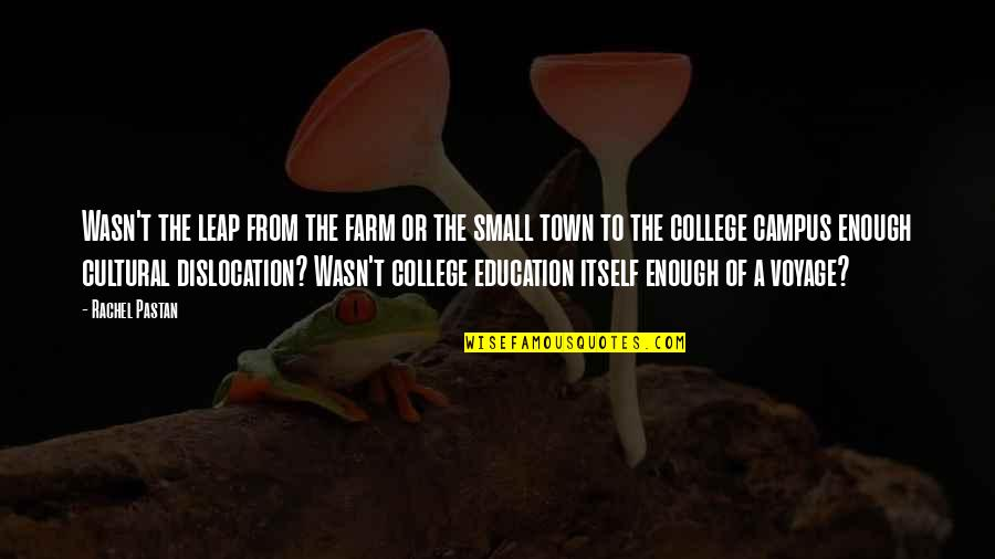 College Education Quotes By Rachel Pastan: Wasn't the leap from the farm or the