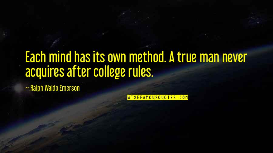College Education Quotes By Ralph Waldo Emerson: Each mind has its own method. A true