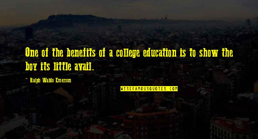 College Education Quotes By Ralph Waldo Emerson: One of the benefits of a college education