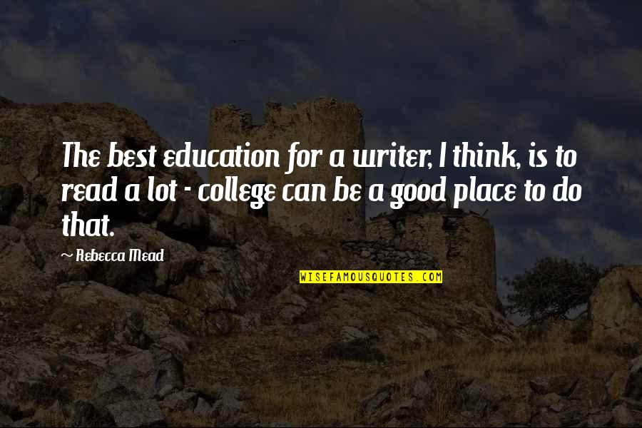 College Education Quotes By Rebecca Mead: The best education for a writer, I think,