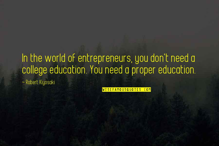 College Education Quotes By Robert Kiyosaki: In the world of entrepreneurs, you don't need
