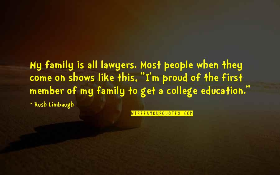 College Education Quotes By Rush Limbaugh: My family is all lawyers. Most people when