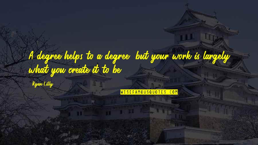 College Education Quotes By Ryan Lilly: A degree helps to a degree, but your