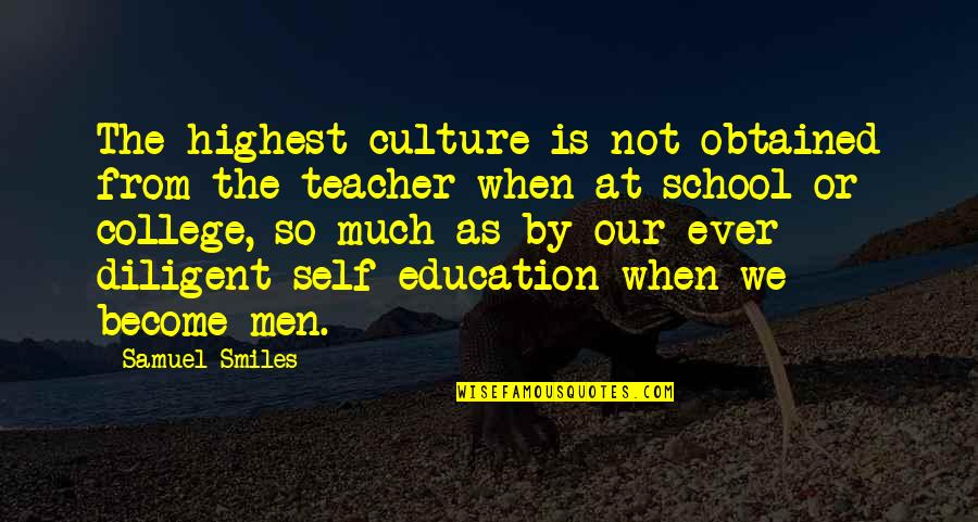 College Education Quotes By Samuel Smiles: The highest culture is not obtained from the