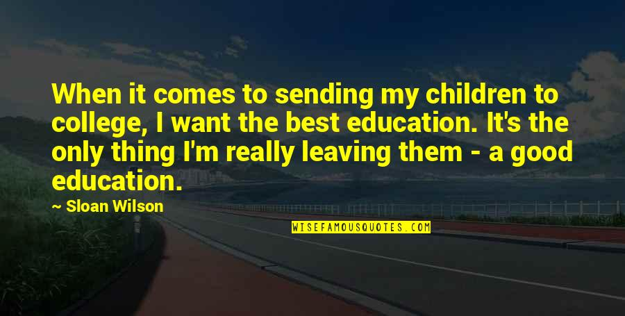 College Education Quotes By Sloan Wilson: When it comes to sending my children to