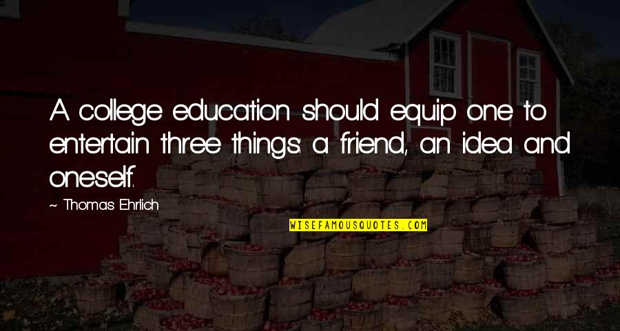 College Education Quotes By Thomas Ehrlich: A college education should equip one to entertain