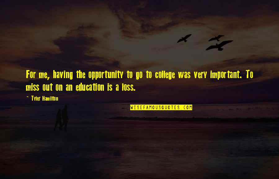 College Education Quotes By Tyler Hamilton: For me, having the opportunity to go to