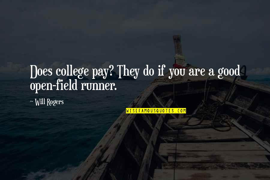 College Education Quotes By Will Rogers: Does college pay? They do if you are
