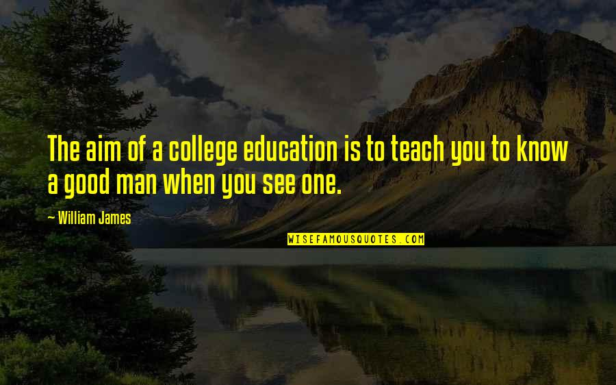 College Education Quotes By William James: The aim of a college education is to