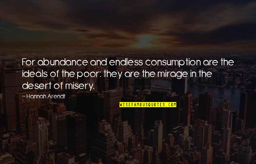 College Essay Examples With Quotes By Hannah Arendt: For abundance and endless consumption are the ideals