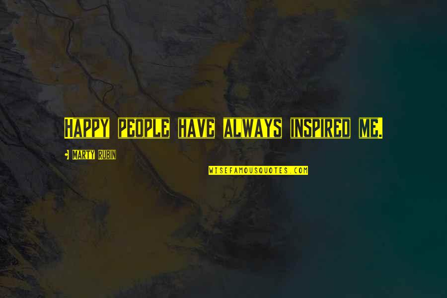 College Event Invitation Quotes By Marty Rubin: Happy people have always inspired me.