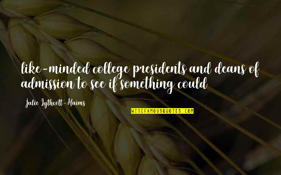 College Presidents Quotes By Julie Lythcott-Haims: like-minded college presidents and deans of admission to