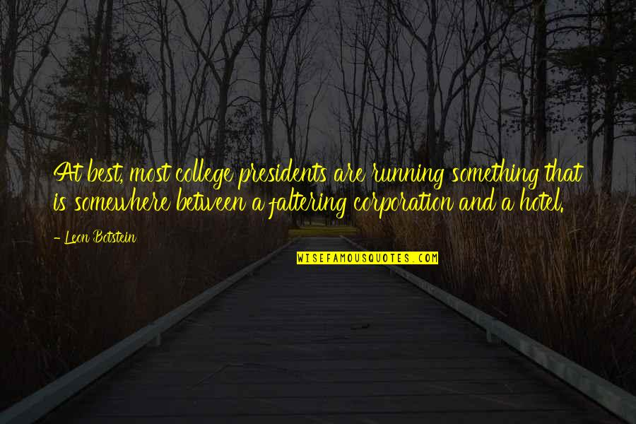 College Presidents Quotes By Leon Botstein: At best, most college presidents are running something