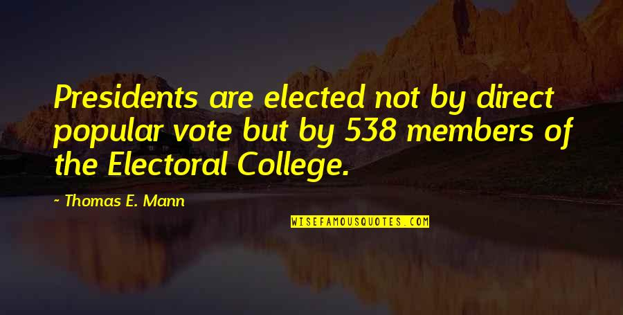 College Presidents Quotes By Thomas E. Mann: Presidents are elected not by direct popular vote