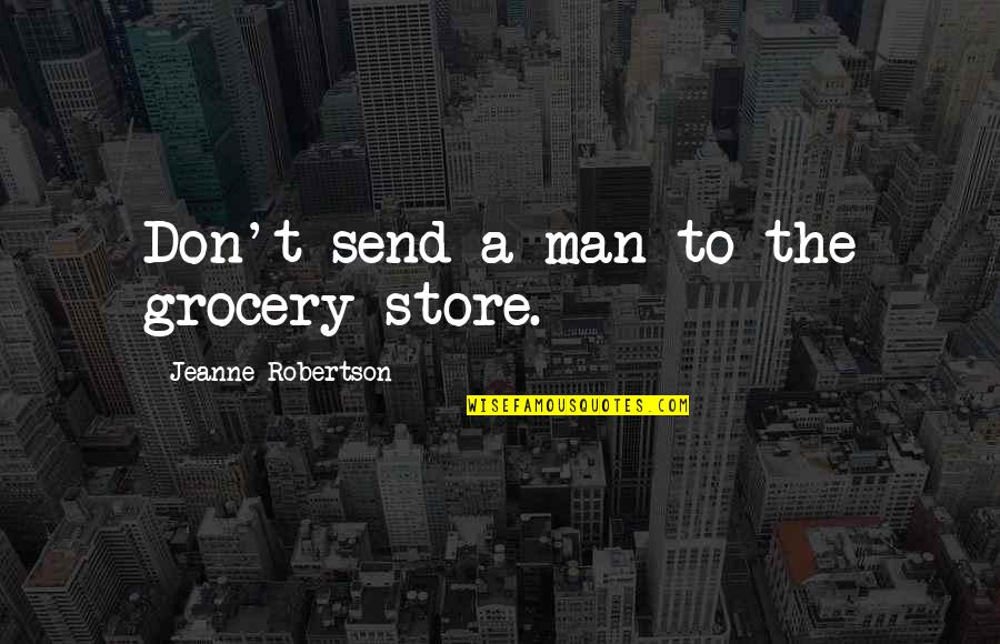 College Senior Drinking Quotes By Jeanne Robertson: Don't send a man to the grocery store.