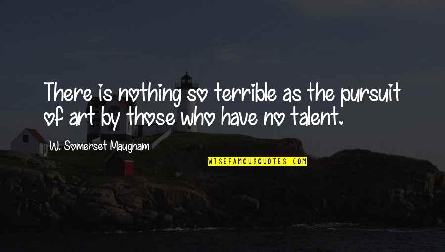College Senior Drinking Quotes By W. Somerset Maugham: There is nothing so terrible as the pursuit