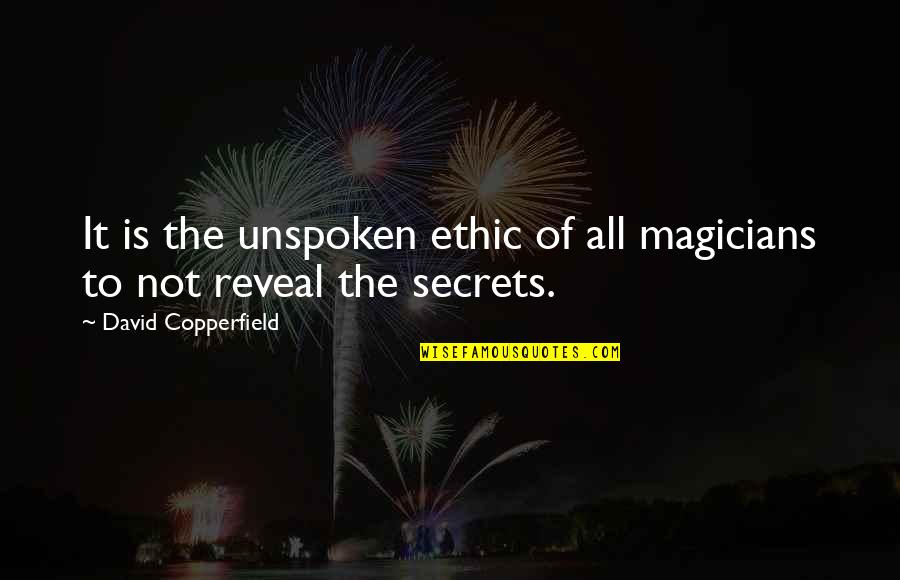 Collen Quotes By David Copperfield: It is the unspoken ethic of all magicians