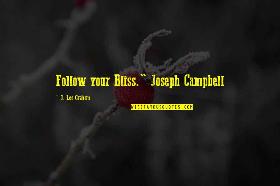 """Collen Quotes By J. Lee Graham: Follow your Bliss."""" Joseph Campbell"""