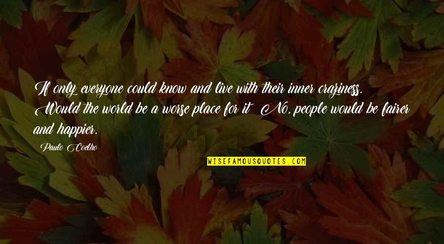Collen Quotes By Paulo Coelho: If only everyone could know and live with