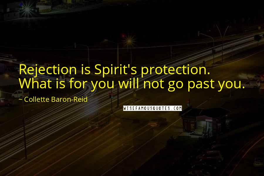 Collette Baron-Reid quotes: Rejection is Spirit's protection. What is for you will not go past you.