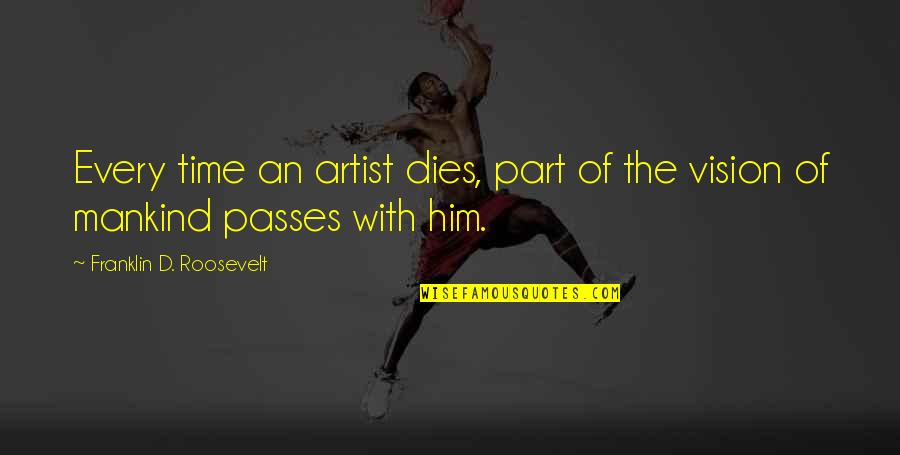 Collide Series Quotes By Franklin D. Roosevelt: Every time an artist dies, part of the